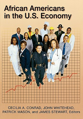 African Americans In The U.S. Economy By Steart, James (EDT)/ Whitehead, John (EDT)/ Mason, Patrick (EDT)/ Contrad, Cecilia A. (EDT)/ Conrad, Cecilia A. (EDT)